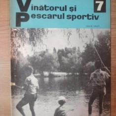 "REVISTA ""VANATORUL SI PESCARUL SPORTIV"" , NR. 7 IULIE 1967"