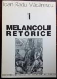 IOAN RADU VACARESCU - MELANCOLII RETORICE (VERSURI, 1994) [fara fila de garda]