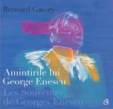Amintirile lui George Enescu / Les Souvenirs de Georges Enesco | Bernard Gavoty, Curtea Veche