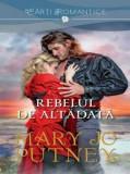 Rebelul de altadata./Mary Jo Putney