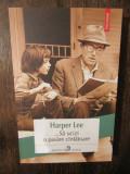 ...SA UCIZI O PASARE CANTATOARE - HARPER LEE