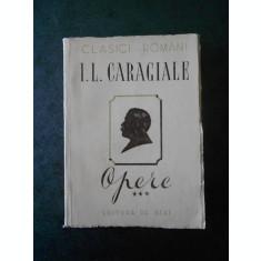 I. L. CARAGIALE - OPERE volumul 3  PROZA, VERSURI, ARTICOLE POLITICE SI LITERARE