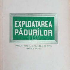 Exploatarea padurilor. Manual pentru uzul scolilor medii tehnice silvice