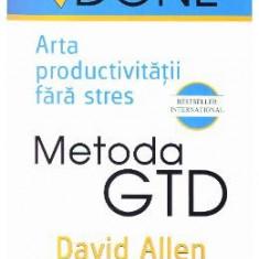 Metoda GTD. Arta productivitatii fara stres - David Allen