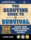 The Scouting Guide to Survival: An Official Boy Scouts of America Handbook: Essential Skills for Staying Warm, Building a Shelter, and Finding Food
