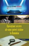 Operațiuni secrete ale unor puteri străine în România