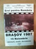EROI PENTRU ROMANIA , BRASOV 1987 15 NOIEMBRIE , MARTURII , STUDII , DOCUMENTE de VICTOR RONCEA , VLADIMIR BUKOVSKI , FLORIAN PALAS , 2007