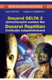 Cumpara ieftin Dosarul Delta 2. Dosarul Reptilian