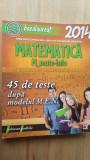 Matematica bacalaureat 45 de teste dupa modelul MEN 2014- Adrian Zanoschi, Gheorghe Iurea