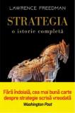 Strategia. O istorie completa. Carte pentru toti. Vol 268/Lawrence Freedman