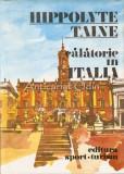 Cumpara ieftin Calatorie In Italia - Hippolyte Taine