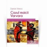 Cazul maicii Varvara/Damian Stanoiu