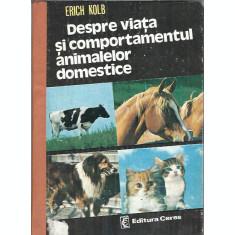 Despre viata si comportamentul animalelor domestice- Erich Kolb (cartonata)