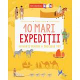10 mari expeditii. 10 harti pentru a intelege tot, Christine Causse, Philippe Vallette, Laurent Stefano