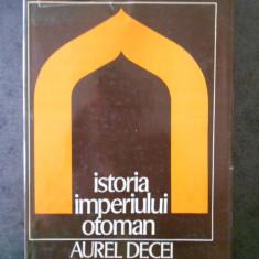 AUREL DECEI - ISTORIA IMPERIULUI OTOMAN PANA LA 1656