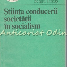 Stiinta Conducerii Societatii In Socialism - Sergiu Tamas