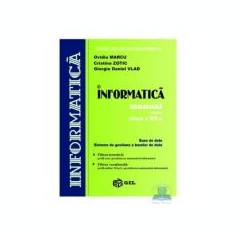 Manual informatica BD+SGBD. Filiera teoretica profil real specializarea matematica-informatica. Filiera vocationala profil militar MApN specializarea