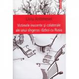 Cumpara ieftin Victimele inocente si colaterale ale unui singeros razboi cu Rusia - Liviu Antonesei