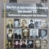 MARTIRI SI MARTURISITORI ROMANI DIN SECOLUL XX INCHISORILE COMUNISTE DIN ROMANIA, 2014