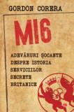 MI6. Adevăruri șocante despre istoria serviciilor secrete britanice (Carte pentru toți)