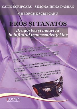 Eros si Tanatos. Dragostea si moartea in infinitul transcendentei - Calin SCRIPCARU, Simona-Irina DAMIAN, Gheorghe SCRIPCARU