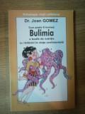CUM POATE FI INVINSA BULIMIA , O BOALA DE NUTRITIE CU RADACINI IN VIATA SENTIMENTALA de JOAN GOMEZ , 2004