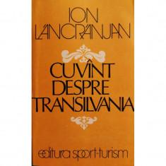 Cuvint despre Transilvania - Ion Lancranjan