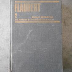 FLAUBERT - EDUCATIA SENTIMENTALA, TREI POVESTIRI, ISPITIREA SFANTULUI ANTON
