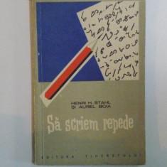 SA SCRIEM REPEDE , CUM PUTEM INVATA USOR STENOGRAFIA de HENRI H. STAHL , AUREL BOIA , 1960