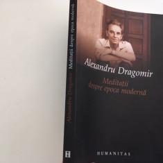 ALEXANDRU DRAGOMIR, MEDITATII DESPRE EPOCA MODERNA. DIN CAIETUL NEGRU. SCRISORI