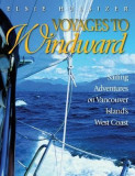 Voyages to Windward: Sailing Adventures on Vancouver Island's West Coast