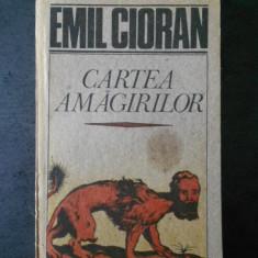 EMIL CIORAN - CARTEA AMAGIRILOR, Humanitas