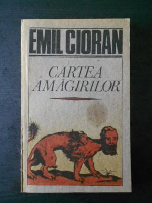 EMIL CIORAN - CARTEA AMAGIRILOR foto