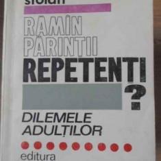 RAMAN PARINTII REPETENTI? DILEMELE ADULTILOR - MIHAI STOIAN