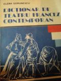 DICTIONAR DE TEATRU FRANCEZ CONTEMPORAN- ELENA GORUNESCU, BUC.1991