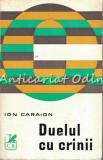 Cumpara ieftin Duelul Cu Crinii - Ion Caraion