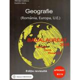 Bacalaureat 2019. Geografie (Romania, Europa, U.E.). Sinteze, teste, rezolvari (editie revizuita)
