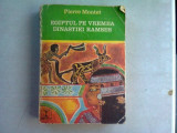 EGIPTUL PE VREMEA DINASTIEI RAMSES - PIERRE MONTET