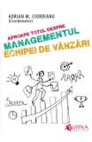 Aproape totul despre managementul echipei de vanzari - Adrian M. Cioroianu