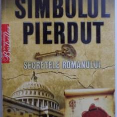 SIMBOLUL PIERDUT , SECRETELE ROMANULUI de DAN BURSTEIN , ARNE DE KEIJZER