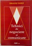 TEHNICI DE NEGOCIERE SI COMUNICARE de DRAGOS VASILE, 2000