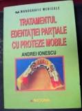 Tratamentul edentatiei partiale cu proteze mobile-Clinica si tehnica de laborator-Andrei Ionescu