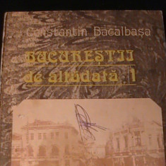 BUCURESTII DE ALTADATA-CONSTANMTIN BACALBASA-VOL1-1871-1877-331 PG A 4-, Alta editura