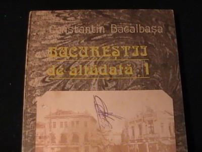 BUCURESTII DE ALTADATA-CONSTANMTIN BACALBASA-VOL1-1871-1877-331 PG A 4- foto