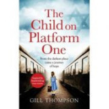 The Child On Platform One: From the darkest place came a journey of hope - Gill Thompson