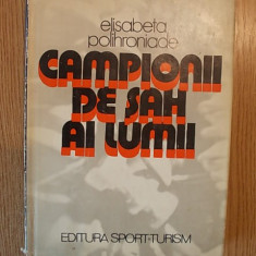 CAMPIONII DE SAH AI LUMII-ELISABETA POLIHRONIADE,CARTONATA,SUPRACOPERTA,r2a