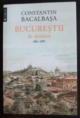 Constantin Bacalbașa - Bucureștii de altădată 1885-1888 (vol. III, Humanitas) foto