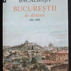 Constantin Bacalbașa - Bucureștii de altădată 1885-1888 (vol. III, Humanitas)