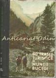 80 Trasee Turistice In Muntii Bucegi - Al. Beldie