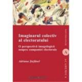 Imaginarul colectiv al electoratului. O perspectiva imagologica asupra campaniei electorale - Adriana Stefanel